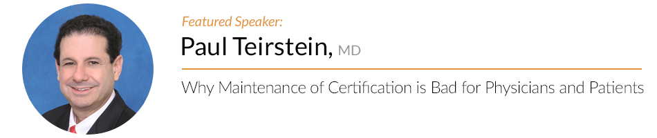 Paul Teirstein Why Maintenance of Certification is Bad for Physicians and Patients